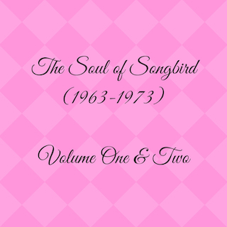 The Soul of Songbird (1963-1973) Volume One & Two