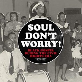Soul Don't Worry! Black Gospel During the Civil Rights Era 1953-1967
