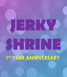 Jerky Shrine - 1st Year Anniversary